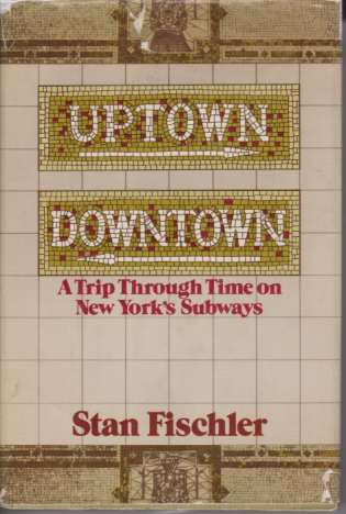 Image for UPTOWN, DOWNTOWN A Trip Trip through Time on New York's Subways