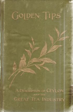 Image for GOLDEN TIPS A Description of Ceylon and its Great Tea Industry