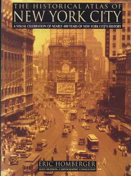 Image for THE HISTORICAL ATLAS OF NEW YORK CITY A Visual Celebration of Nearly 400 Years of New York City's History