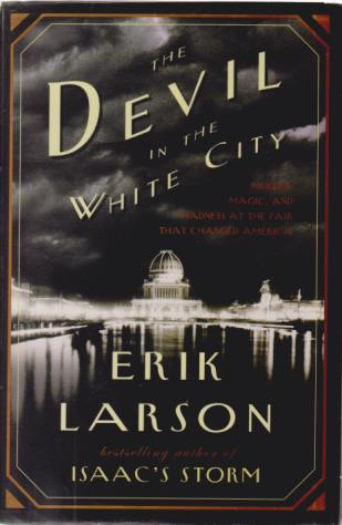 Image for THE DEVIL IN THE WHITE CITY Murder, Magic, and Madness At the Fair That Changed America