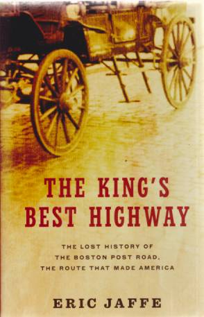 Image for THE KING'S BEST HIGHWAY The Lost History of the Boston Post Road, the Route That Made America