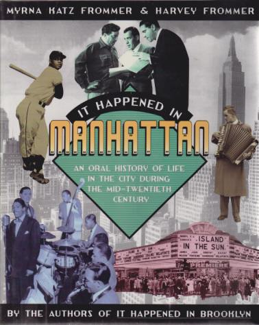 Image for IT HAPPENED IN MANHATTAN An Oral History of Life in the City During the Mid-Twentieth Century