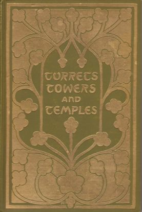 Image for TURRETS, TOWERS, AND TEMPLES The Great Buildings of the World, As Seen and Described by Famous Writers
