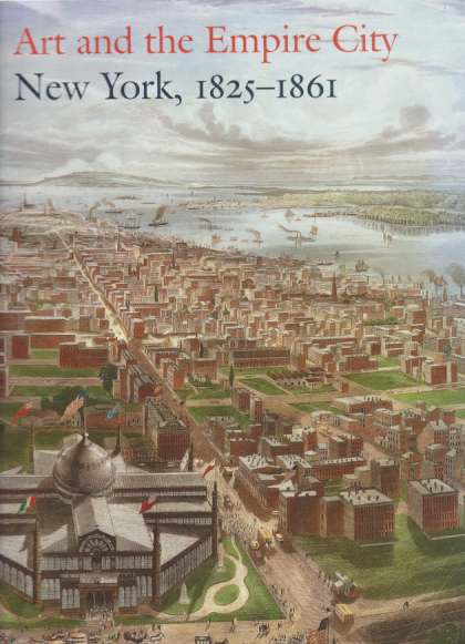 Image for ART AND THE EMPIRE CITY New York, 1825 - 1861