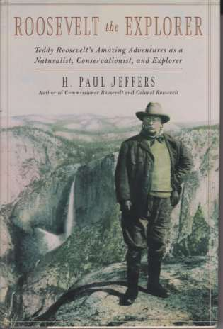 Image for ROOSEVELT THE EXPLORER T. R.' S Amazing Adventures As a Naturalist, Conservationist, and Explorer