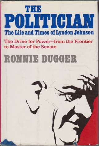 Image for THE POLITICIAN The Life and Times of Lyndon Johnson the Drive for Power, from the Frontier to Master of the Senate