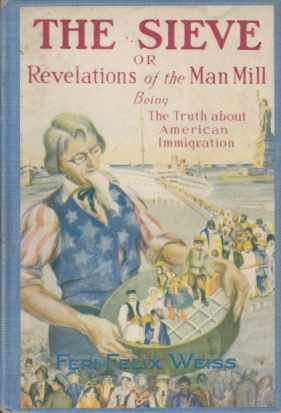 Image for THE SIEVE Or Revelations of the Man Mill Being the Truth about American Immigrations