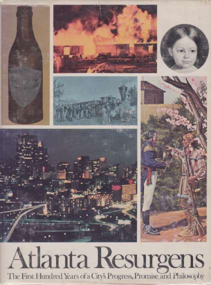 Image for ATLANTA RESURGENS The First Hundred Years of a City's Progress, Promise and Philosophy