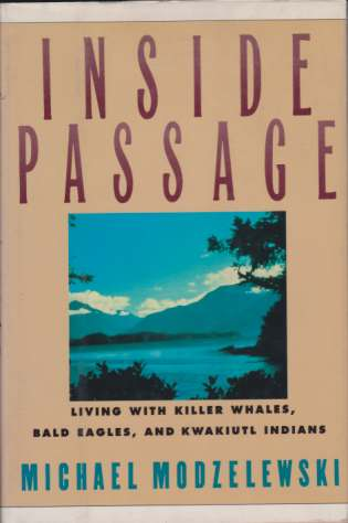 Image for INSIDE PASSAGE Living with Killer Whales, Bald Eagles, and Kwakiutl Indians