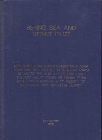 Image for BERING SEA AND STRAIT PILOT North-West and North Coasts of Alaska from Cape Doughlas to the Alaska-Canada Boundary, the Aleutian Islands, and the North-East Coast of Siberia from Mys Lopatka Peninsula to Vicinity of Mys Yakan, with Off-Lying Islands