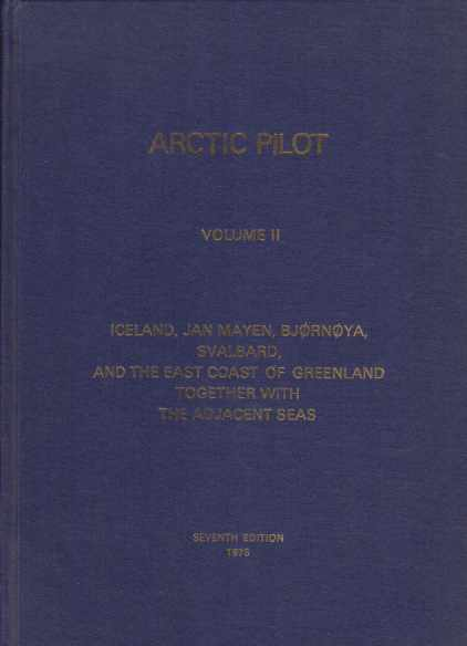 Image for ARCTIC PILOT, VOLUME II Iceland, Jan Mayen, Bjornoya, Svalbard, and the East Coast of Greenland Together with the Adjacent Seas