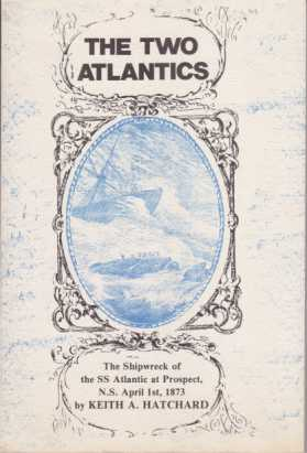 Image for THE TWO ATLANTICS The Shipwreck of the SS Atlantic At Prospect, N. S. April 1st, 1873