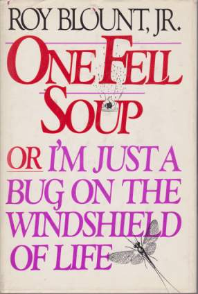 Image for ONE FELL SOUP Or I'M Just a Bug on the Windshield of Life