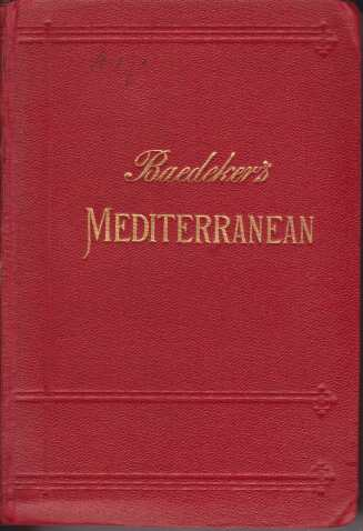 THE MEDITERRANEAN Seaports and Sea Routes. Including Madeira, the Canary Islands, the Coast of Morocco, Algeria, and Tunisia. Handbook for Travellers