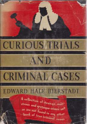 Image for CURIOUS TRIALS AND CRIMINAL CASES A Collection of Strange, Monstrous and Grotesque Crimes Such As Are Not Found in Any Other Book of True Criminal Cases