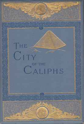 Image for THE CITY OF THE CALIPHS A Popular Study of Cairo and its Environs and the Nile and its Antiquities