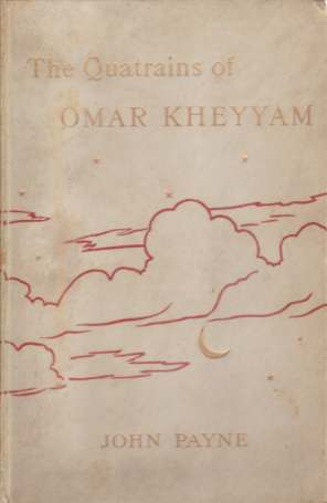 Image for THE QUATRAINS OF OPAR KHEYYAM OF NISHAPOUR Now First Completely Done Into English Verse from the Persian, in Accordance with the Original Forms, with a Biographical and Critical Introduction