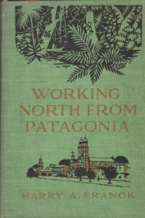 Image for WORKING NORTH FROM PATAGONIA Being the Narrative of a Journey, Earned on the Way, through Southern and Eastern South America