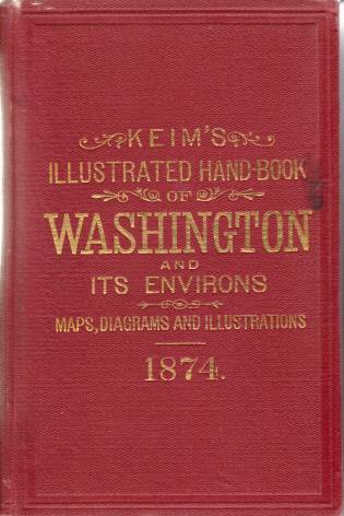 Image for KEIM'S ILLUSTRATED HAND-BOOK Washington and its Environs: a Descriptive and Historical Hand-Book