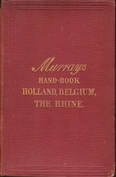 Image for A HANDBOOK FOR TRAVELLERS ON THE CONTINENT Part 1: Holland, Belgium, Rhenish Prussia, and the Rhine from Holland to Mayence