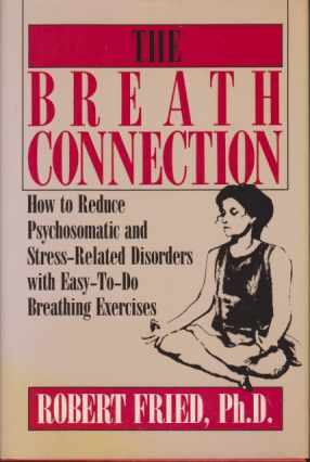 Image for THE BREATH CONNECTION How to Reduce Psychosomatic and Stress-Related Disorders with Easy-To-Do Breathing Exercises