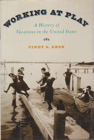 Image for WORKING AT PLAY A History of Vacations in the United States