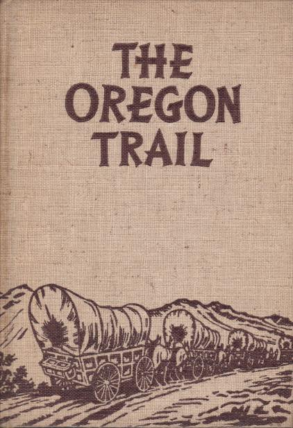 Image for THE OREGON TRAIL The Missouri River to the Pacific Ocean