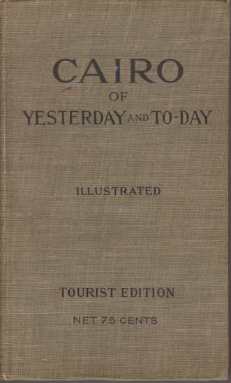 Image for CAIRO Of Yesterday and To-Day. the City of the Caliphs. a Popular Study of Cairo and its Environs and the Nile and its Antiquities