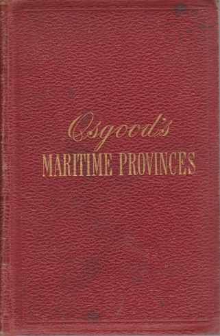 Image for THE MARITIME PROVINCES: A HANDBOOK FOR TRAVELLERS A guide to the chief cities, coasts, and islands of the maritime provinces of canada, and to their scenery and historic attractions; with the gulf and river of St. Lawrence to quebec and montreal; also, newfoundland and the labrador coast