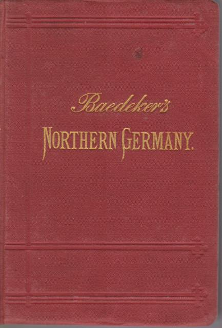 Image for NORTHERN GERMANY As Far As the Bavarian and Austrian Frontiers. with Excursions to Copenhagen and the Danish Islands. Handbook for Travellers