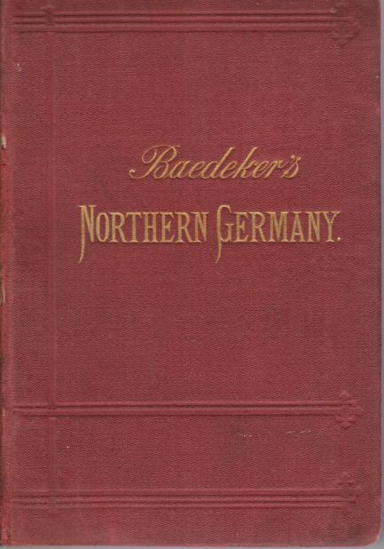 Image for NORTHERN GERMANY As Far As the Bavarian and Austrian Frontiers with Excursions to Copenhagen and the Danish Islands. Handbook for Travellers
