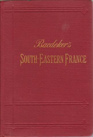 Image for SOUTH-EASTERN FRANCE From the Loire to the Riviera and the Italian Frontier Including Corsica. Handbook for Travellers