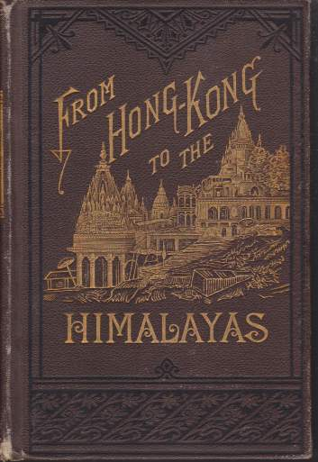 Image for FROM HONG-KONG TO THE HIMALAYAS Or, Three Thousand Miles through India