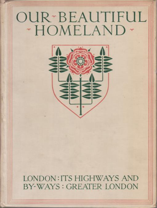 Image for OUR BEAUTIFUL HOMELAND The Heart of London. through London's Highways. in London's By-Ways. Rambles in Greater London