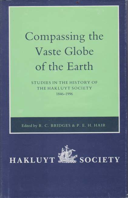 Image for COMPASSING THE VASTE GLOBE OF THE EARTH Studies in the History of the Hakluyt Society 1846-1996
