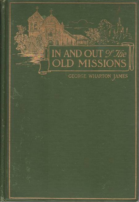 Image for IN AND OUT OF THE OLD MISSIONS OF CALIFORNIA An Historical and Pictorial Account of the Franciscan Missions