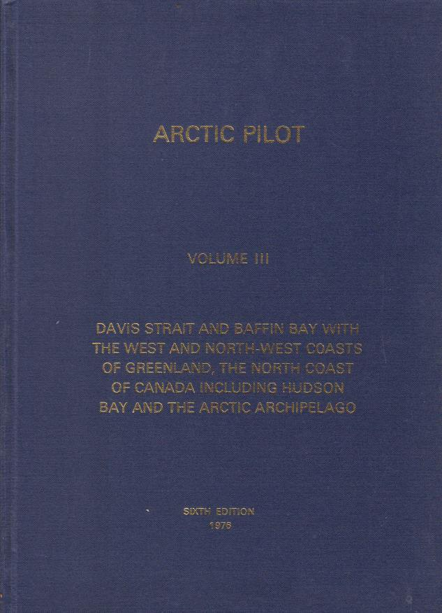 Image for ARCTIC PILOT, VOLUME III Davis Strait and Baffin Bay with the West and North-West Coasts of Greenland, the North Coast of Canada Including Hudson Bay and the Arctic Archipelago