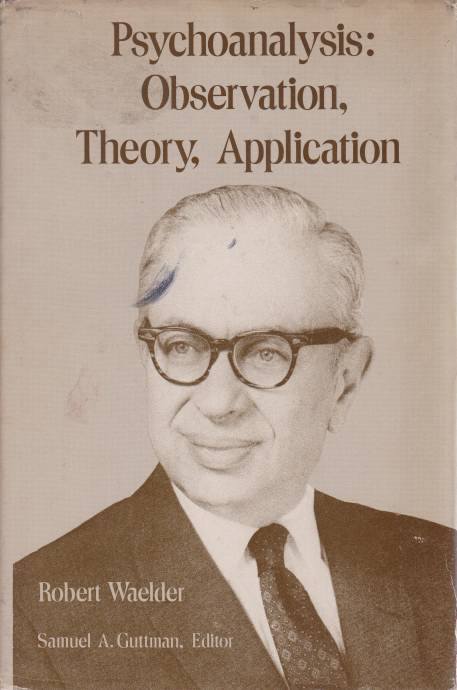 Image for PSYCHOANALYSIS: OBSERVATION, THEORY, APPLICATION Selected Papers of Robert Waelder