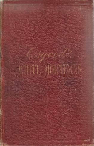 Image for THE WHITE MOUNTAINS: A HANDBOOK FOR TRAVELLERS A Guide to the Peaks, Passes, and Ravines of the White Mountains of New Hampshire, and to the Adjacent Railroads, Highways, and Villages; with the Lakes and Mountains of Western Maine; Also, Lake Winnepesaukee, and the Upper Connecticut Valley