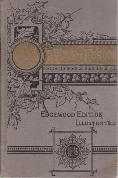 Image for EUROPE: ITS PEOPLE AND PRINCES. - ITS PLEASURES AND PALACES A Graphic and Interesting Narrative of a Distinguished American Woman's Tour of One Year Among the Leading Attractions of Europe; Sketching Her Visits to Various Countries, Her Experiences in Humble Homes and Royal Palaces, and Her Full Share (...)