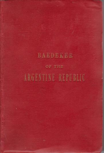 Image for BAEDEKER OF THE ARGENTINE REPUBLIC Including Alos Parts of Brazil, the Republic or Uruguay, Chili and Bolivia