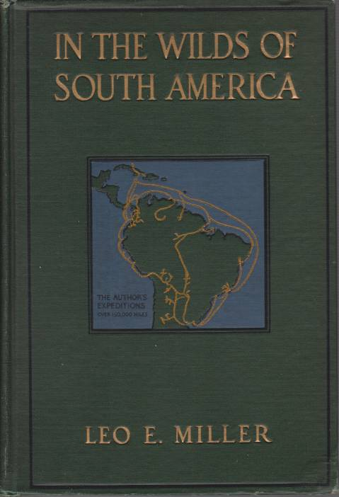 Image for IN THE WILDS OF SOUTH AMERICA Six Years of Exploration in Colombia, Venezuela, British Guiana, Peru, Bolivia, Argentina, Paraguay, and Brazil