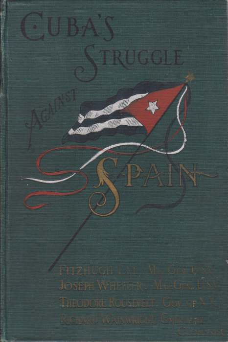Image for CUBA'S STRUGGLE AGAINST SPAIN With the Causes for American Intervention and a Full Account of the Spanish-American War, Including Final Peace Negotiations