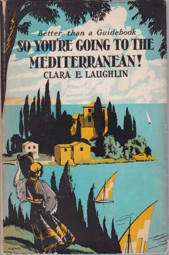 Image for SO YOU'RE GOING TO THE MEDITERRANEAN!  And if I Were Going with You These Are the Things I'D Invite You to Do