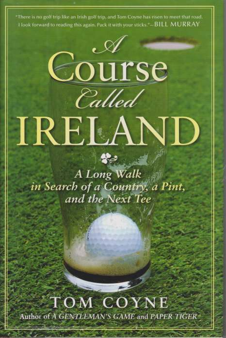 Image for A COURSE CALLED IRELAND A Long Walk in Search of a Country, a Pint, and the Next Tee