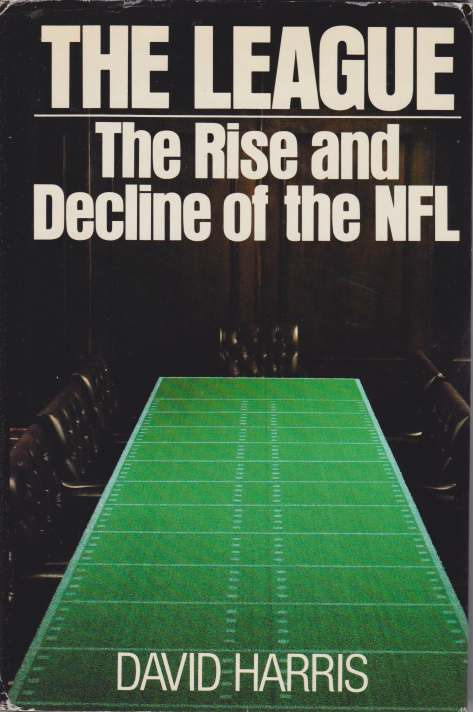 Image for THE LEAGUE The Rise and Decline of the NFL