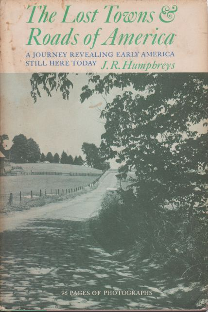 Image for THE LOST TOWNS AND ROADS OF AMERICA A Journey Revealing Early America Still Here Today