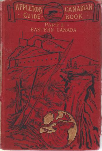 Image for THE CANADIAN GUIDE-BOOK, PART I, EASTERN CANADA Including Full Descriptions of Routes, Cities, Points of Interest, Summer Resorts, Fishing Places, Etc. - in Eastern Ontario, the Muskoka District, the St. Lawrence Region, the Lake St. John Country, the Maritime Provinces, Price Edward Island (...)