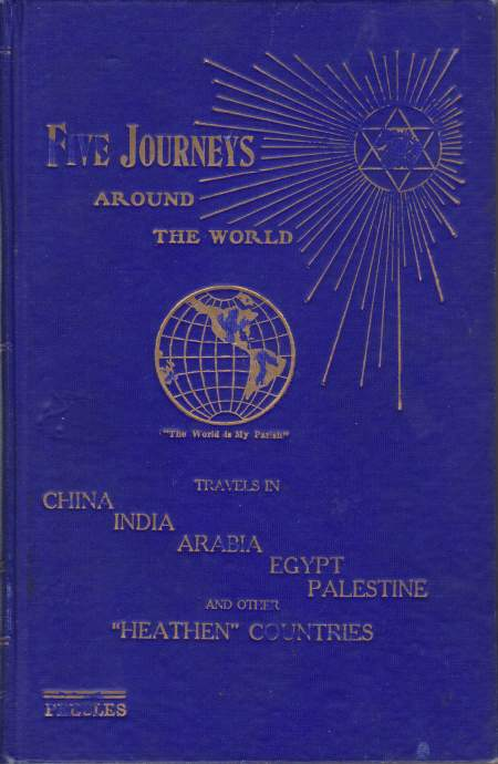 Image for FIVE JOURNEYS AROUND THE WORLD Or Travels in the Pacific Islands, New Zealand, Australia, Ceylon, India, Egypt and Other Oriental Countries