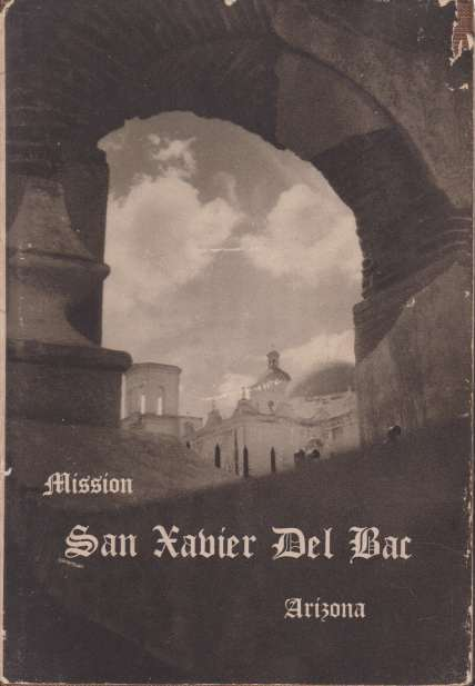 Image for MISSION SAN XAVIER DEL BAC, ARIZONA Descriptive and Historical Guide